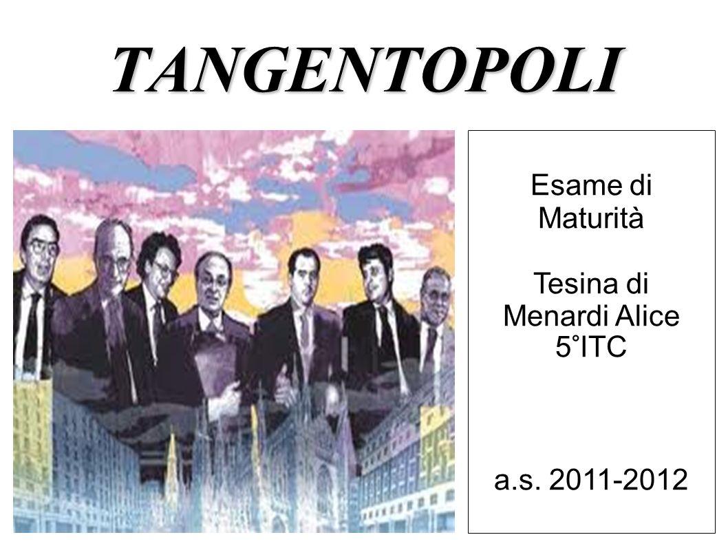 TANGENTOPOLI Esame di Maturità Tesina di Menardi Alice 5°ITC a.s. 2011-2012