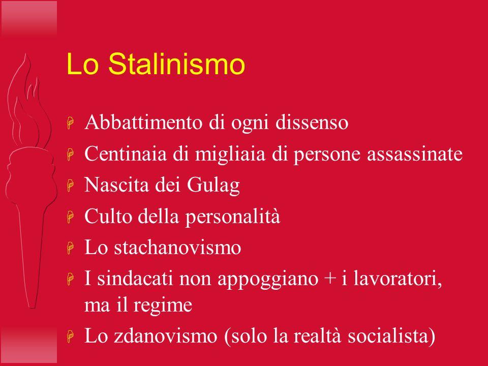Lo Stalinismo H Abbattimento di ogni dissenso H Centinaia di migliaia di persone assassinate H Nascita dei Gulag H Culto della personalità H Lo stacha