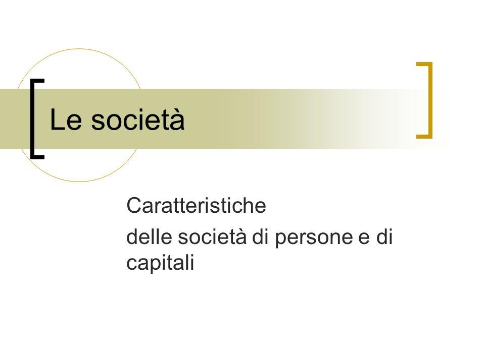 Le società Caratteristiche delle società di persone e di capitali