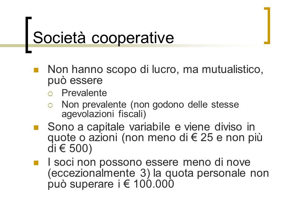 Società cooperative Non hanno scopo di lucro, ma mutualistico, può essere Prevalente Non prevalente (non godono delle stesse agevolazioni fiscali) Son