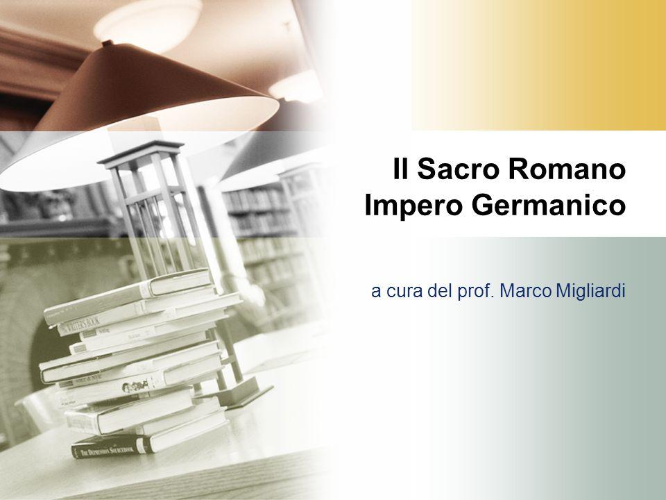 Il Sacro Romano Impero Germanico a cura del prof. Marco Migliardi
