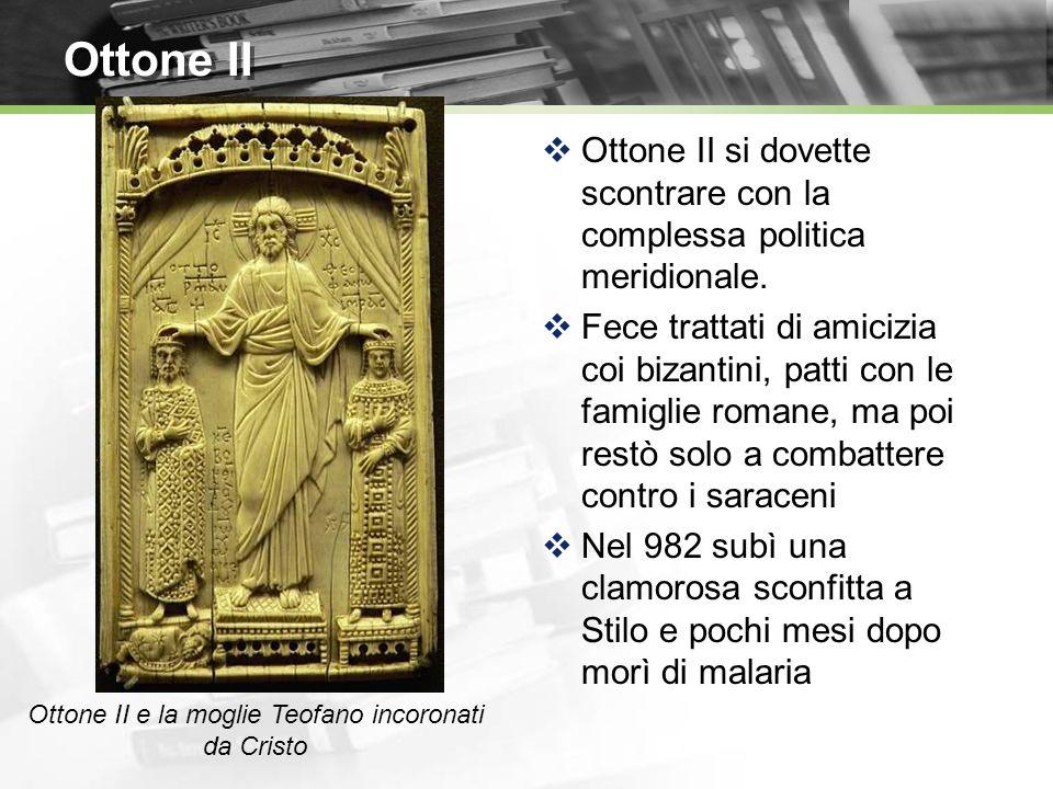 Ottone II Ottone II si dovette scontrare con la complessa politica meridionale. Fece trattati di amicizia coi bizantini, patti con le famiglie romane,