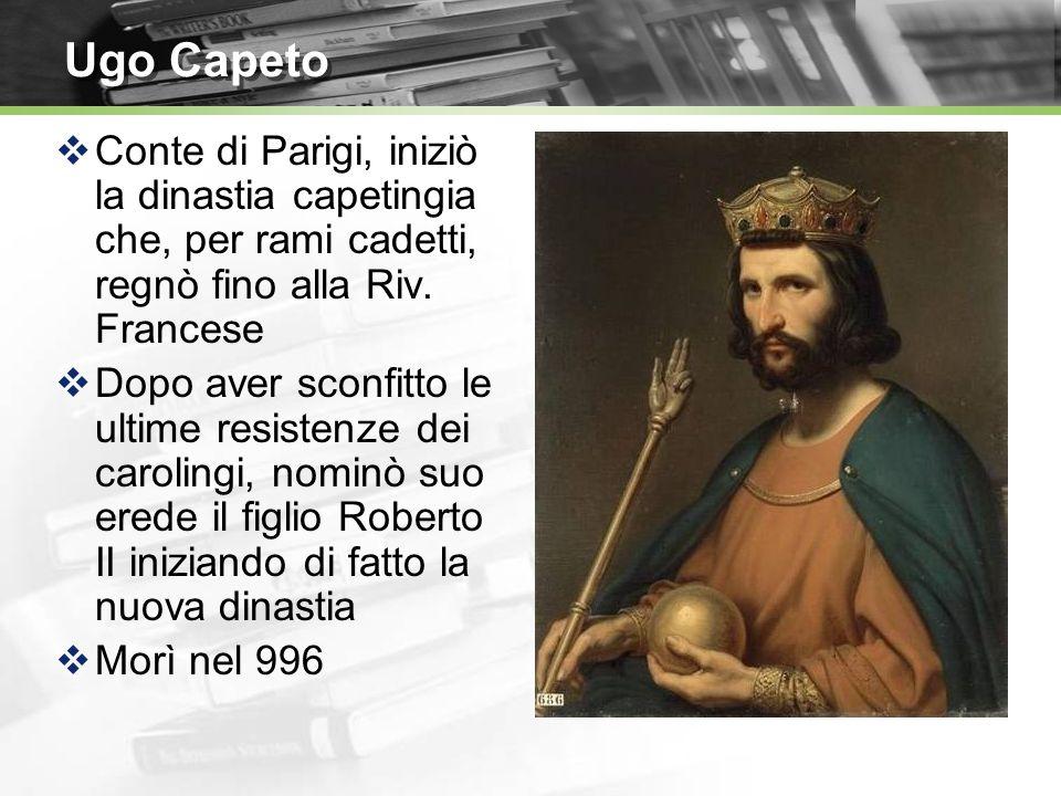 Ugo Capeto Conte di Parigi, iniziò la dinastia capetingia che, per rami cadetti, regnò fino alla Riv. Francese Dopo aver sconfitto le ultime resistenz