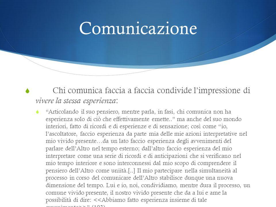 Comunicazione Chi comunica faccia a faccia condivide limpressione di vivere la stessa esperienza : Articolando il suo pensiero, mentre parla, in fasi,