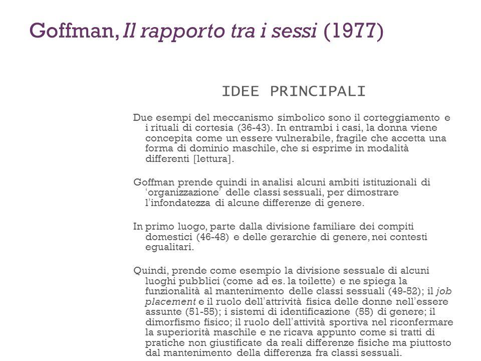 Goffman, Il rapporto tra i sessi (1977) IDEE PRINCIPALI Due esempi del meccanismo simbolico sono il corteggiamento e i rituali di cortesia (36-43). In