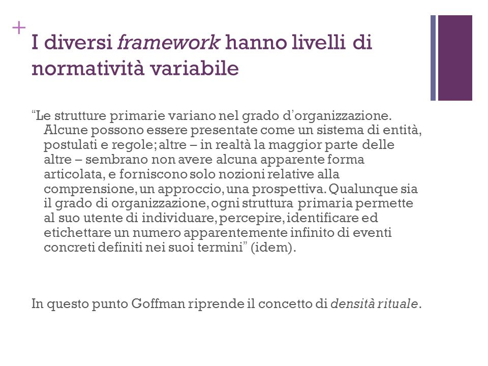 + I diversi framework hanno livelli di normatività variabile Le strutture primarie variano nel grado dorganizzazione. Alcune possono essere presentate