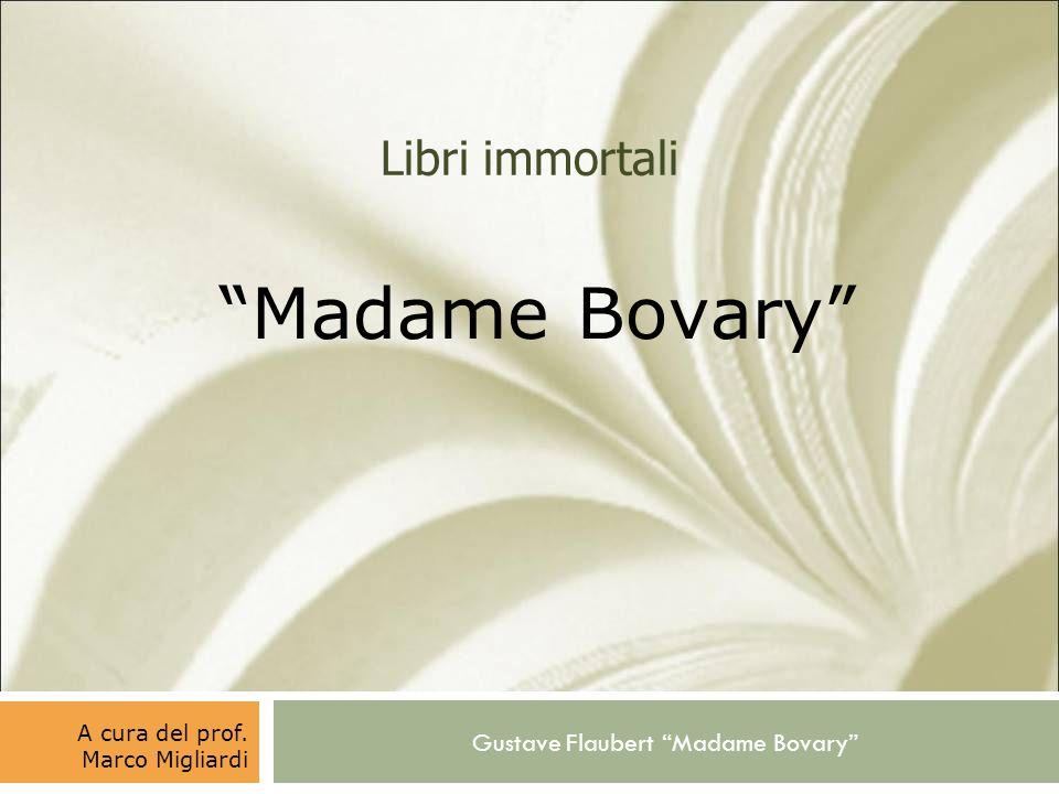 Gustave Flaubert Madame Bovary Libri immortali Madame Bovary A cura del prof. Marco Migliardi