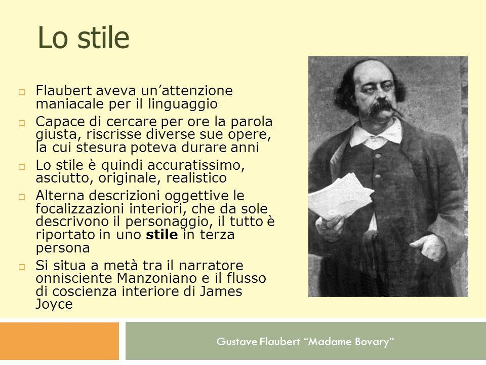 Gustave Flaubert Madame Bovary Lo stile Flaubert aveva unattenzione maniacale per il linguaggio Capace di cercare per ore la parola giusta, riscrisse