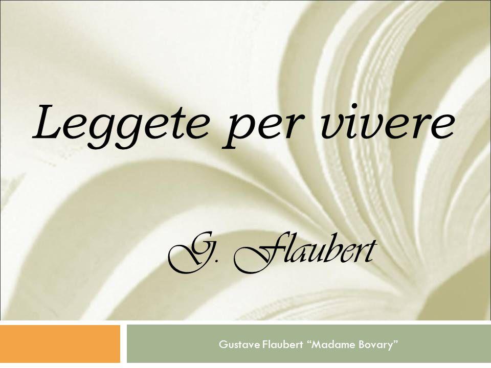 Gustave Flaubert Madame Bovary Leggete per vivere G. Flaubert