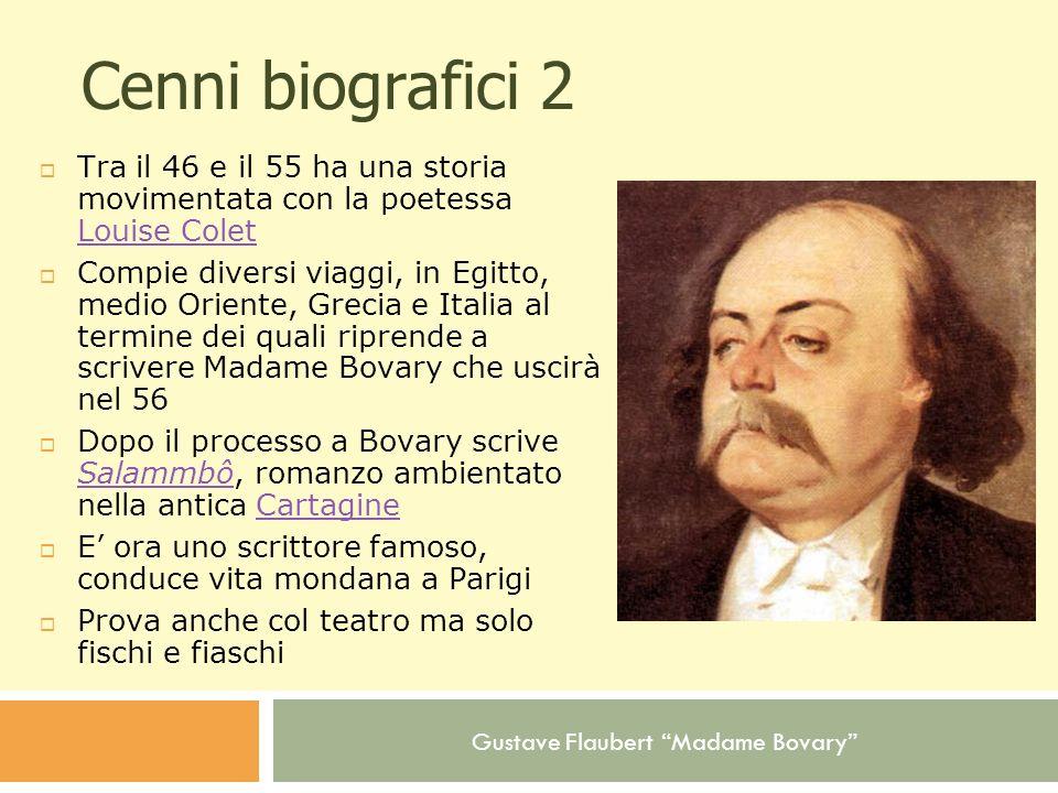 Gustave Flaubert Madame Bovary Cenni biografici 2 Tra il 46 e il 55 ha una storia movimentata con la poetessa Louise Colet Louise Colet Compie diversi