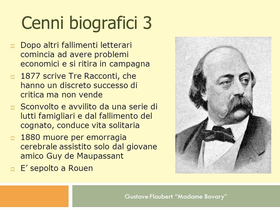 Gustave Flaubert Madame Bovary Cenni biografici 3 Dopo altri fallimenti letterari comincia ad avere problemi economici e si ritira in campagna 1877 sc