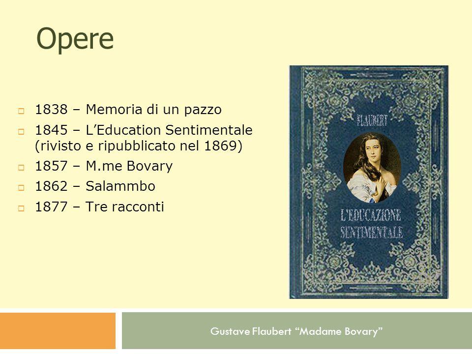 Gustave Flaubert Madame Bovary Opere 1838 – Memoria di un pazzo 1845 – LEducation Sentimentale (rivisto e ripubblicato nel 1869) 1857 – M.me Bovary 18