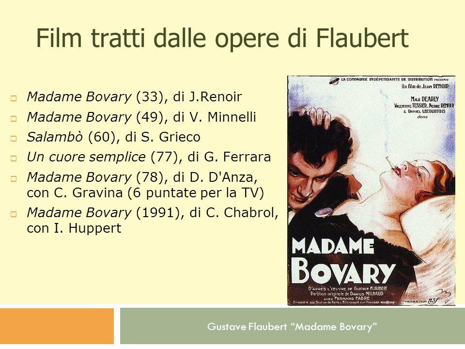 Gustave Flaubert Madame Bovary Film tratti dalle opere di Flaubert Madame Bovary (33), di J.Renoir Madame Bovary (49), di V. Minnelli Salambò (60), di