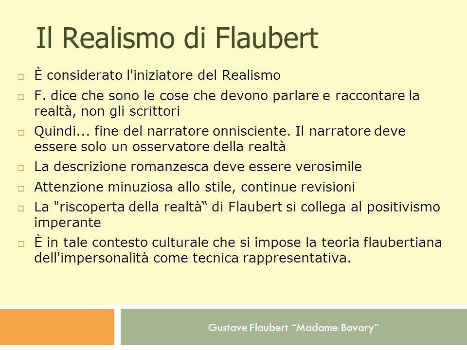 Gustave Flaubert Madame Bovary Il Realismo di Flaubert È considerato l'iniziatore del Realismo F. dice che sono le cose che devono parlare e raccontar