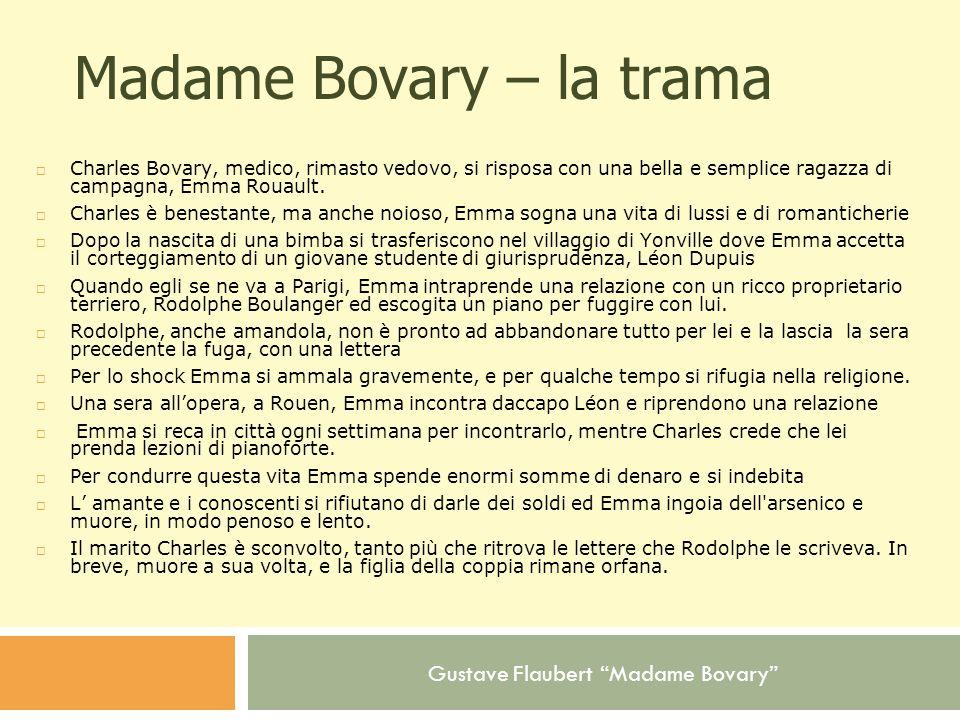 Gustave Flaubert Madame Bovary Madame Bovary – la trama Charles Bovary, medico, rimasto vedovo, si risposa con una bella e semplice ragazza di campagn
