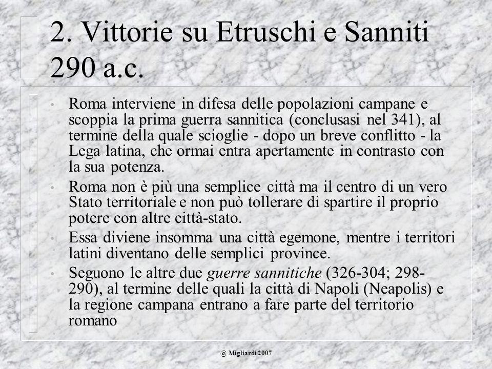 @ Migliardi 2007 2. Vittorie su Etruschi e Sanniti 290 a.c. Roma interviene in difesa delle popolazioni campane e scoppia la prima guerra sannitica (c