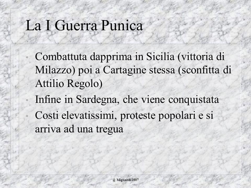 @ Migliardi 2007 La I Guerra Punica Combattuta dapprima in Sicilia (vittoria di Milazzo) poi a Cartagine stessa (sconfitta di Attilio Regolo) Infine i