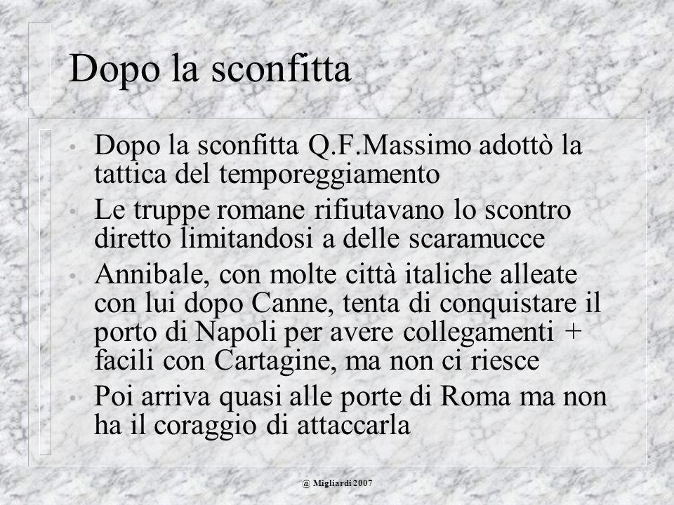 @ Migliardi 2007 Dopo la sconfitta Dopo la sconfitta Q.F.Massimo adottò la tattica del temporeggiamento Le truppe romane rifiutavano lo scontro dirett