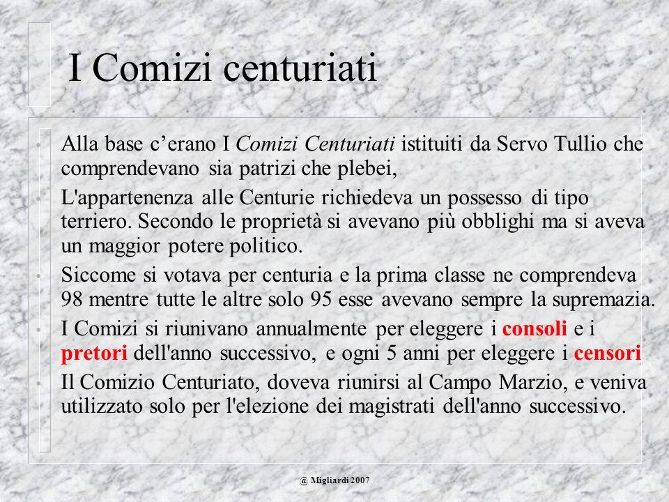 I Comizi centuriati Alla base cerano I Comizi Centuriati istituiti da Servo Tullio che comprendevano sia patrizi che plebei, L'appartenenza alle Centu
