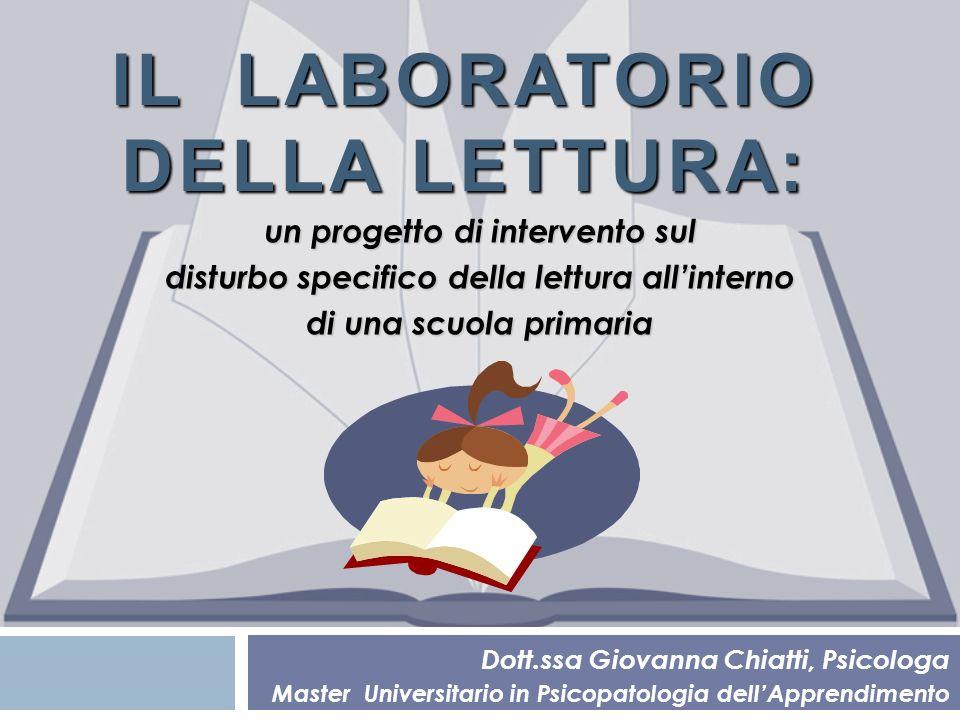 Dott.ssa Giovanna Chiatti, Psicologa Master Universitario in Psicopatologia dellApprendimento IL LABORATORIO DELLA LETTURA: un progetto di intervento