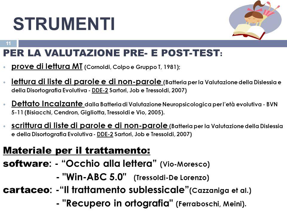 STRUMENTI 11 PER LA VALUTAZIONE PRE- E POST-TEST : prove di lettura MT (Cornoldi, Colpo e Gruppo T, 1981); lettura di liste di parole e di non-parole