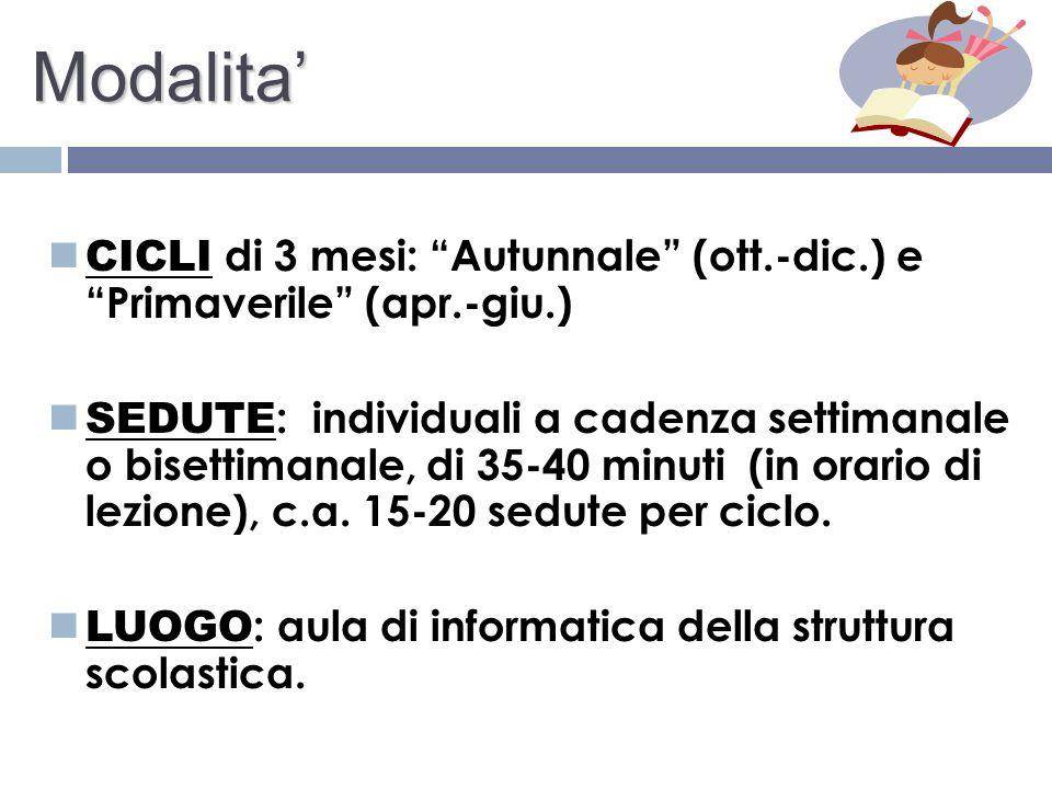 Modalita CICLI di 3 mesi: Autunnale (ott.-dic.) e Primaverile (apr.-giu.) SEDUTE : individuali a cadenza settimanale o bisettimanale, di 35-40 minuti