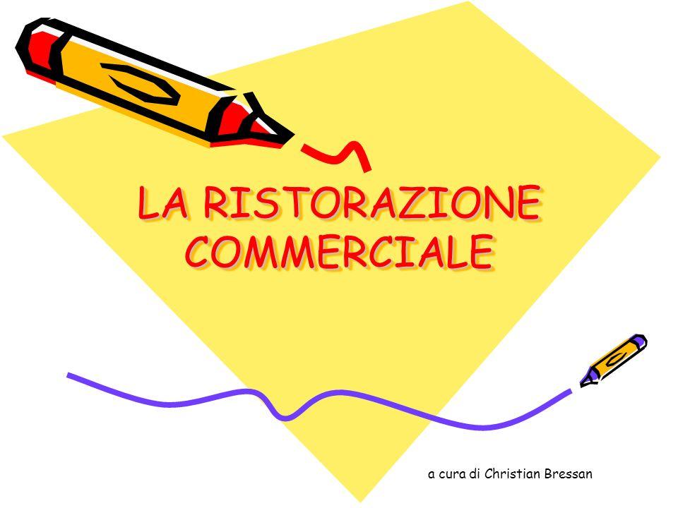 LA RISTORAZIONE COMMERCIALE LA RISTORAZIONE COMMERCIALE a cura di Christian Bressan