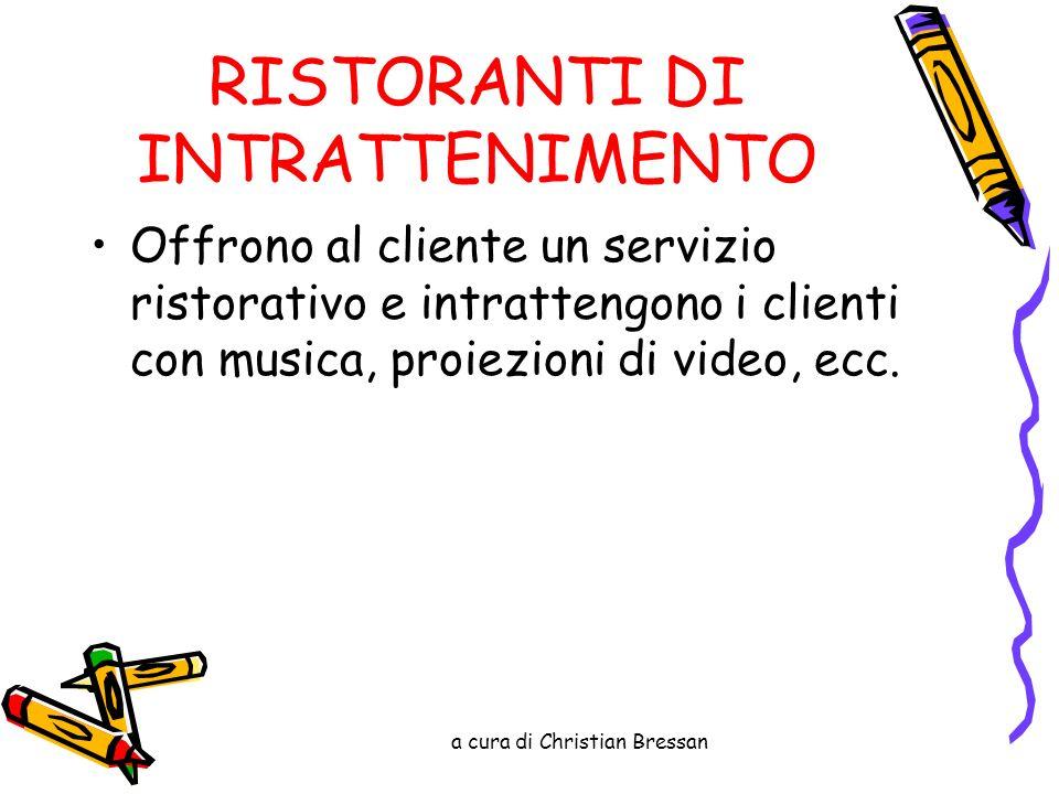 RISTORANTI DI INTRATTENIMENTO Offrono al cliente un servizio ristorativo e intrattengono i clienti con musica, proiezioni di video, ecc.