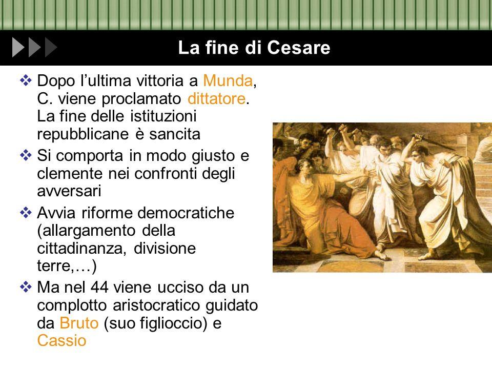 La fine di Cesare Dopo lultima vittoria a Munda, C. viene proclamato dittatore. La fine delle istituzioni repubblicane è sancita Si comporta in modo g