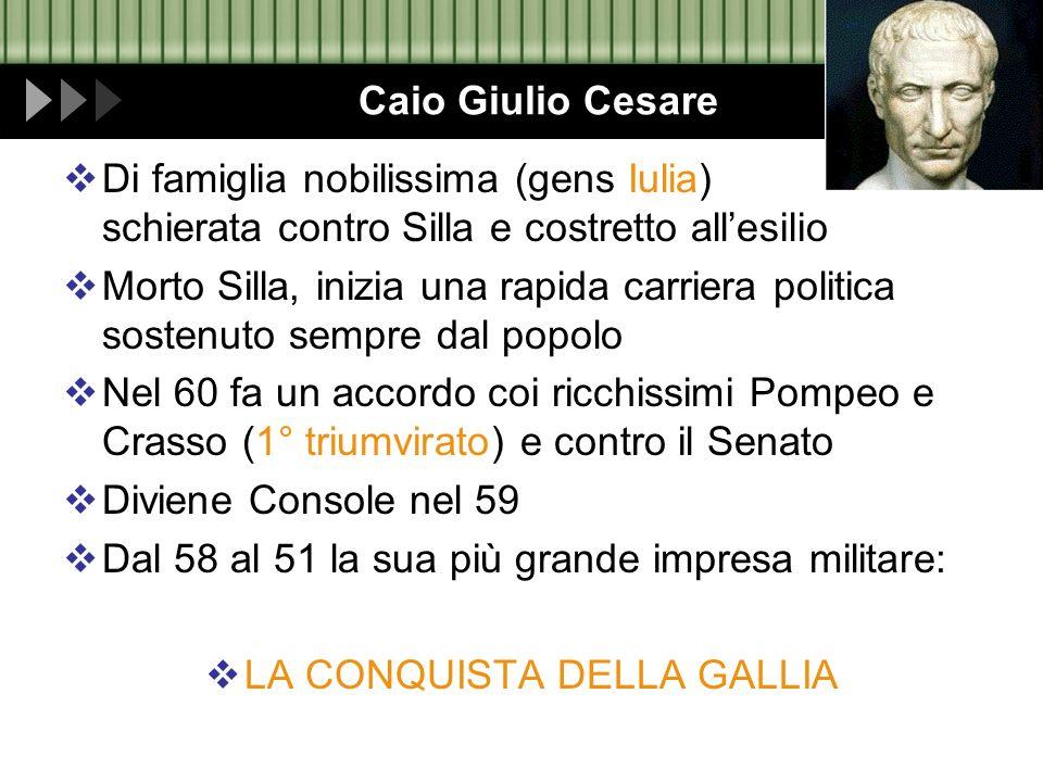 Caio Giulio Cesare Di famiglia nobilissima (gens Iulia) schierata contro Silla e costretto allesilio Morto Silla, inizia una rapida carriera politica