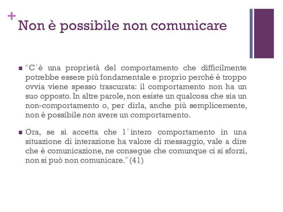+ Non è possibile non comunicare Cè una proprietà del comportamento che difficilmente potrebbe essere più fondamentale e proprio perché è troppo ovvia