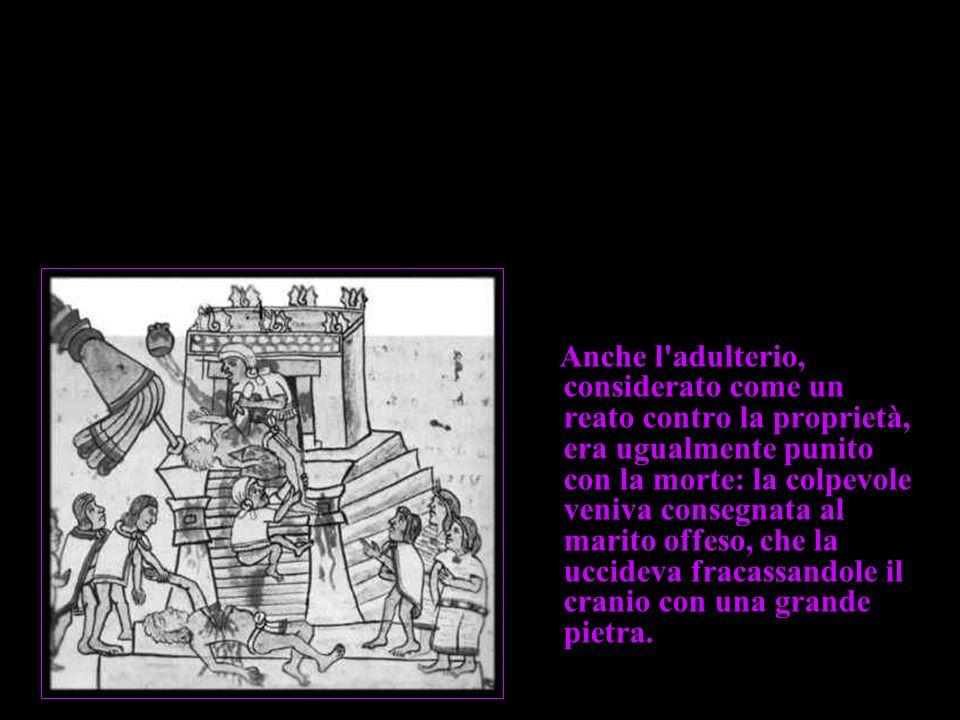 Anche l'adulterio, considerato come un reato contro la proprietà, era ugualmente punito con la morte: la colpevole veniva consegnata al marito offeso,