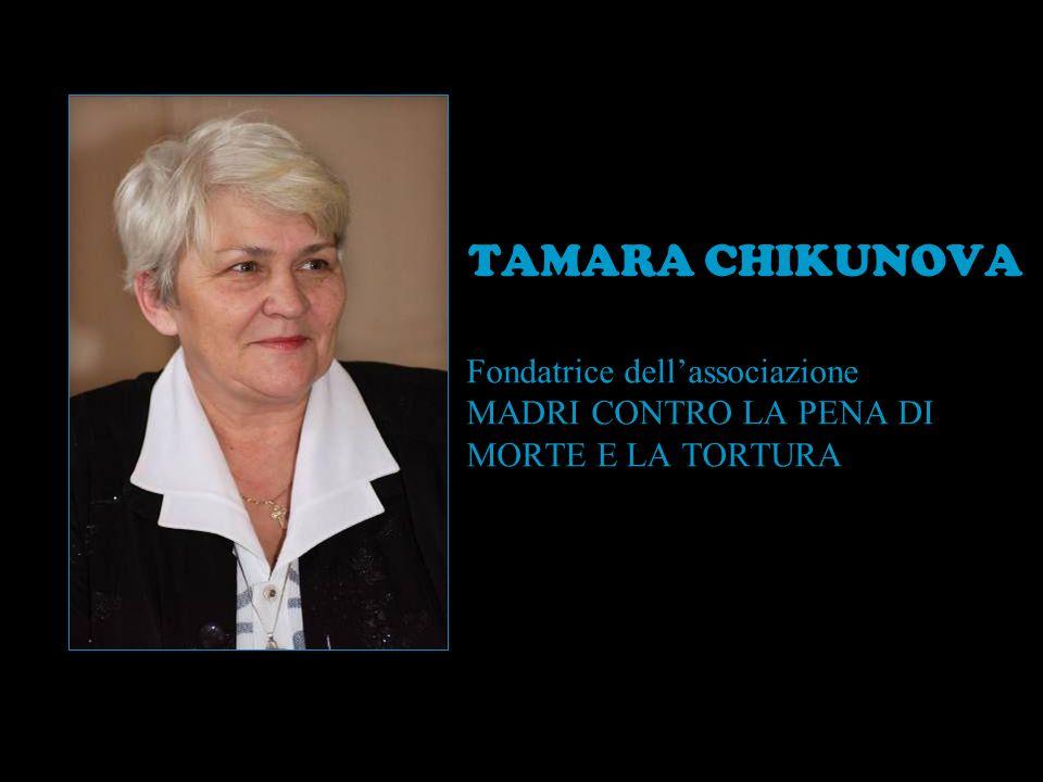 Fondatrice dellassociazione MADRI CONTRO LA PENA DI MORTE E LA TORTURA TAMARA CHIKUNOVA