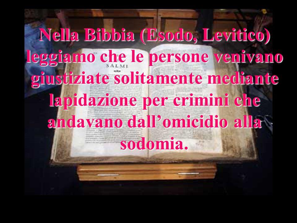 Nella Bibbia (Esodo, Levitico) leggiamo che le persone venivano giustiziate solitamente mediante lapidazione per crimini che andavano dallomicidio all