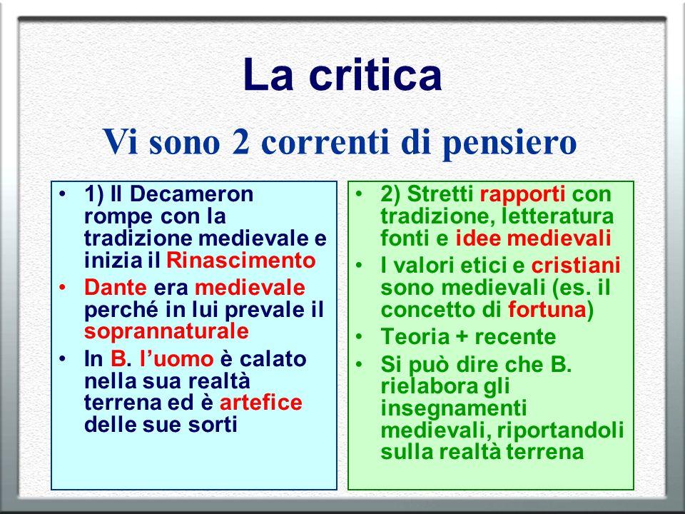 La critica 1) Il Decameron rompe con la tradizione medievale e inizia il Rinascimento Dante era medievale perché in lui prevale il soprannaturale In B