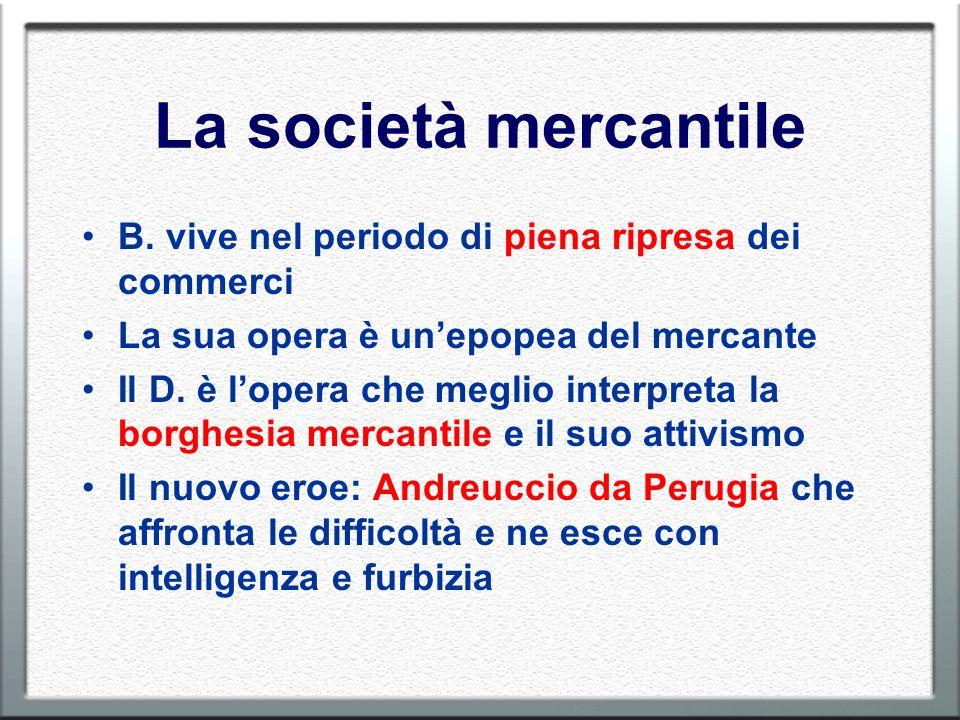 La società mercantile B. vive nel periodo di piena ripresa dei commerci La sua opera è unepopea del mercante Il D. è lopera che meglio interpreta la b