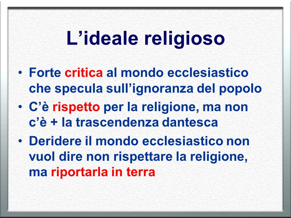 Lideale religioso Forte critica al mondo ecclesiastico che specula sullignoranza del popolo Cè rispetto per la religione, ma non cè + la trascendenza