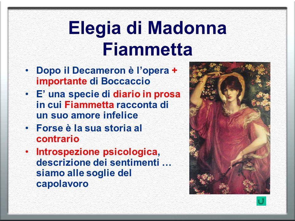 Elegia di Madonna Fiammetta Dopo il Decameron è lopera + importante di Boccaccio E una specie di diario in prosa in cui Fiammetta racconta di un suo a