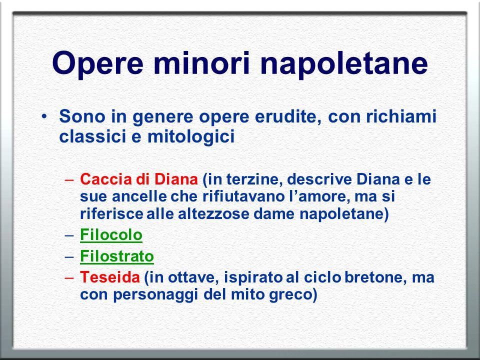 Opere minori napoletane Sono in genere opere erudite, con richiami classici e mitologici –Caccia di Diana (in terzine, descrive Diana e le sue ancelle