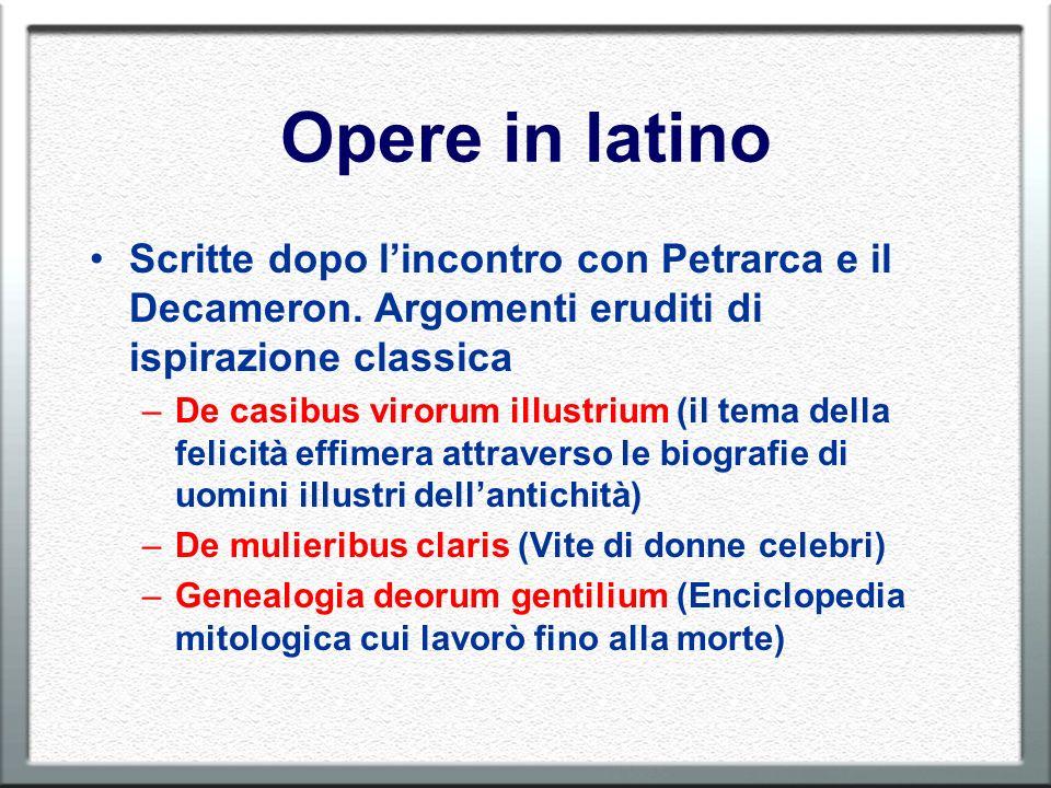 Opere in latino Scritte dopo lincontro con Petrarca e il Decameron. Argomenti eruditi di ispirazione classica –De casibus virorum illustrium (il tema