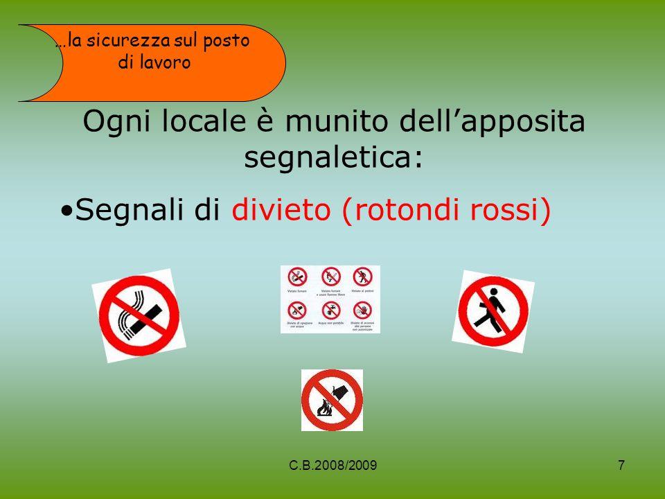 Ogni locale è munito dellapposita segnaletica: Segnali di divieto (rotondi rossi) …la sicurezza sul posto di lavoro 7C.B.2008/2009