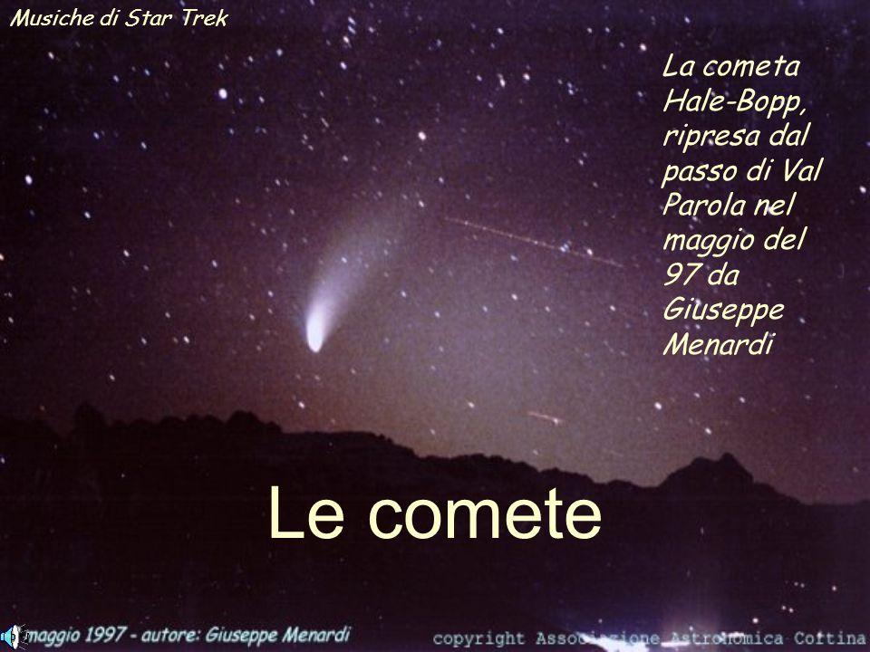 Le comete La cometa Hale-Bopp, ripresa dal passo di Val Parola nel maggio del 97 da Giuseppe Menardi Musiche di Star Trek