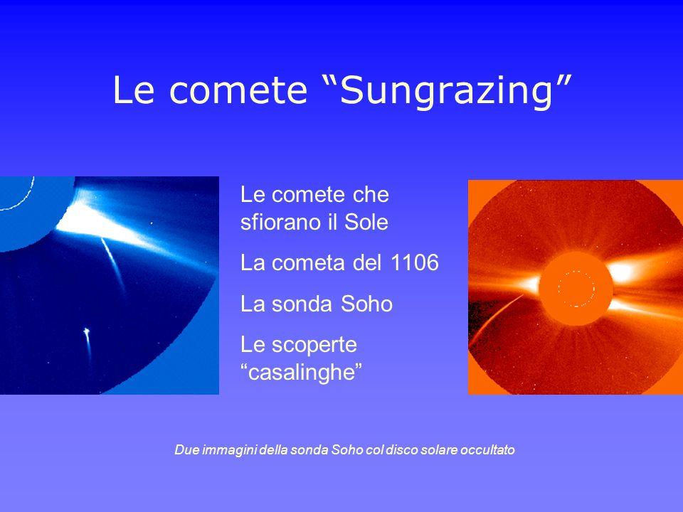 Le comete Sungrazing Le comete che sfiorano il Sole La cometa del 1106 La sonda Soho Le scoperte casalinghe Due immagini della sonda Soho col disco so