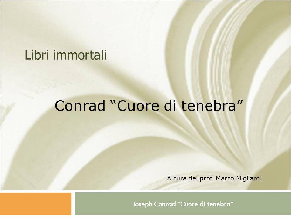 Joseph Conrad Cuore di tenebra Libri immortali Conrad Cuore di tenebra A cura del prof. Marco Migliardi