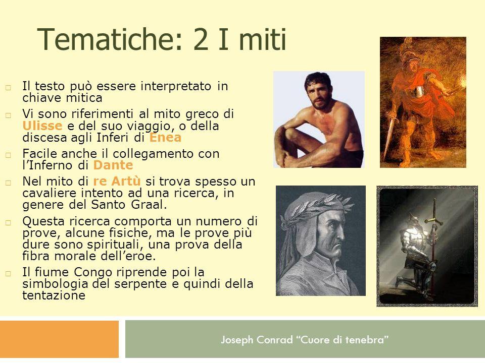 Joseph Conrad Cuore di tenebra Tematiche: 2 I miti Il testo può essere interpretato in chiave mitica Vi sono riferimenti al mito greco di Ulisse e del