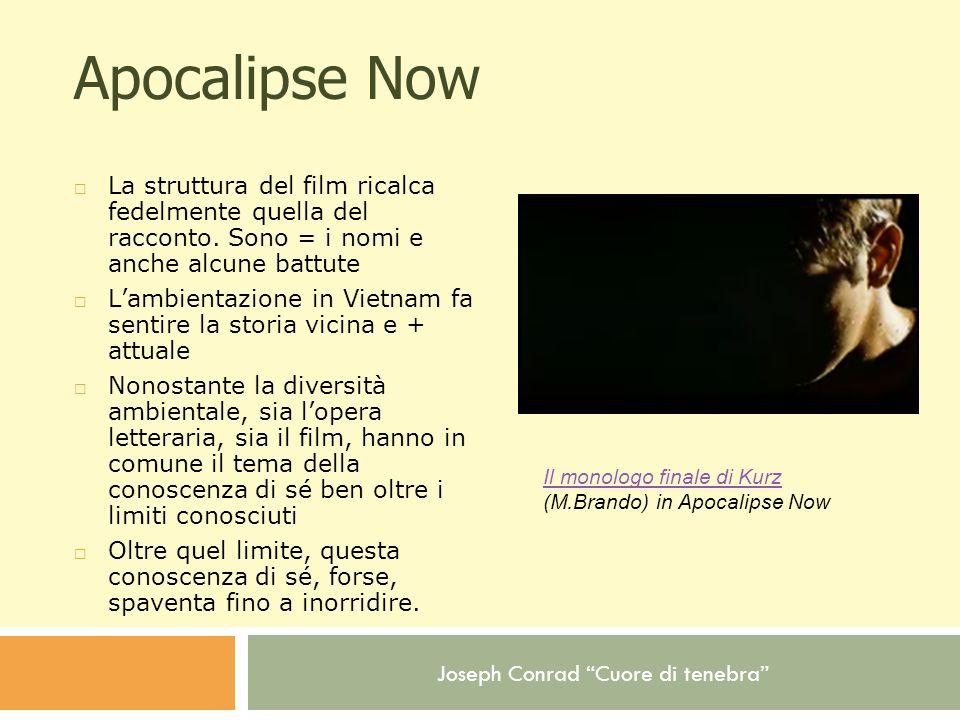 Joseph Conrad Cuore di tenebra Apocalipse Now La struttura del film ricalca fedelmente quella del racconto. Sono = i nomi e anche alcune battute Lambi