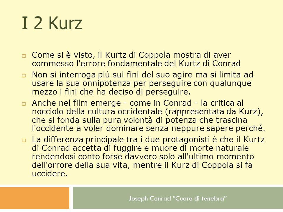 Joseph Conrad Cuore di tenebra I 2 Kurz Come si è visto, il Kurtz di Coppola mostra di aver commesso l'errore fondamentale del Kurtz di Conrad Non si