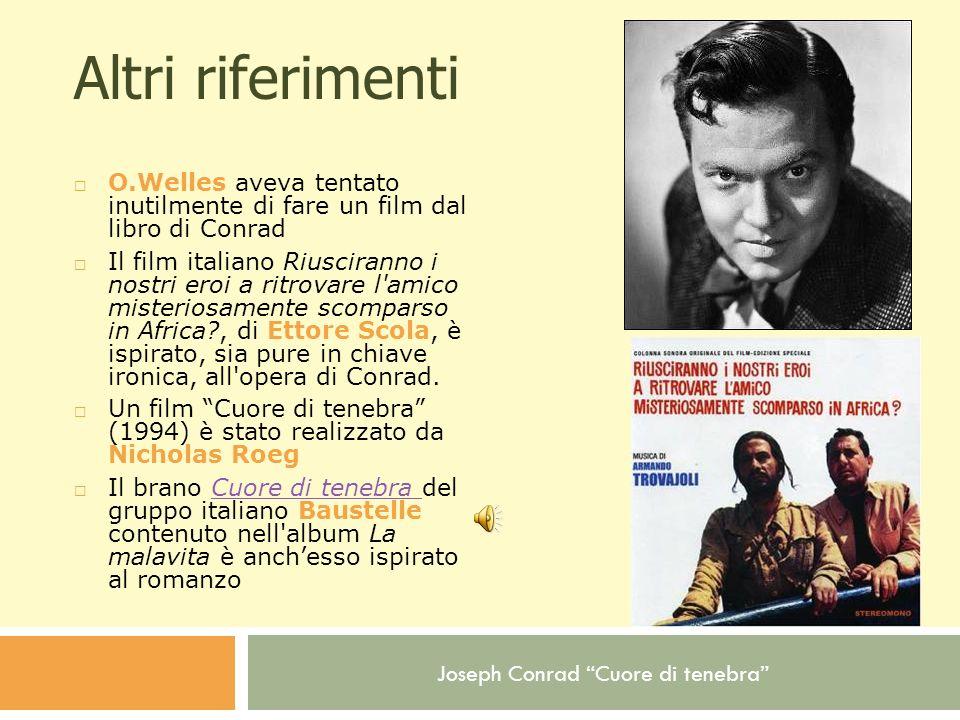Joseph Conrad Cuore di tenebra Altri riferimenti O.Welles aveva tentato inutilmente di fare un film dal libro di Conrad Il film italiano Riusciranno i