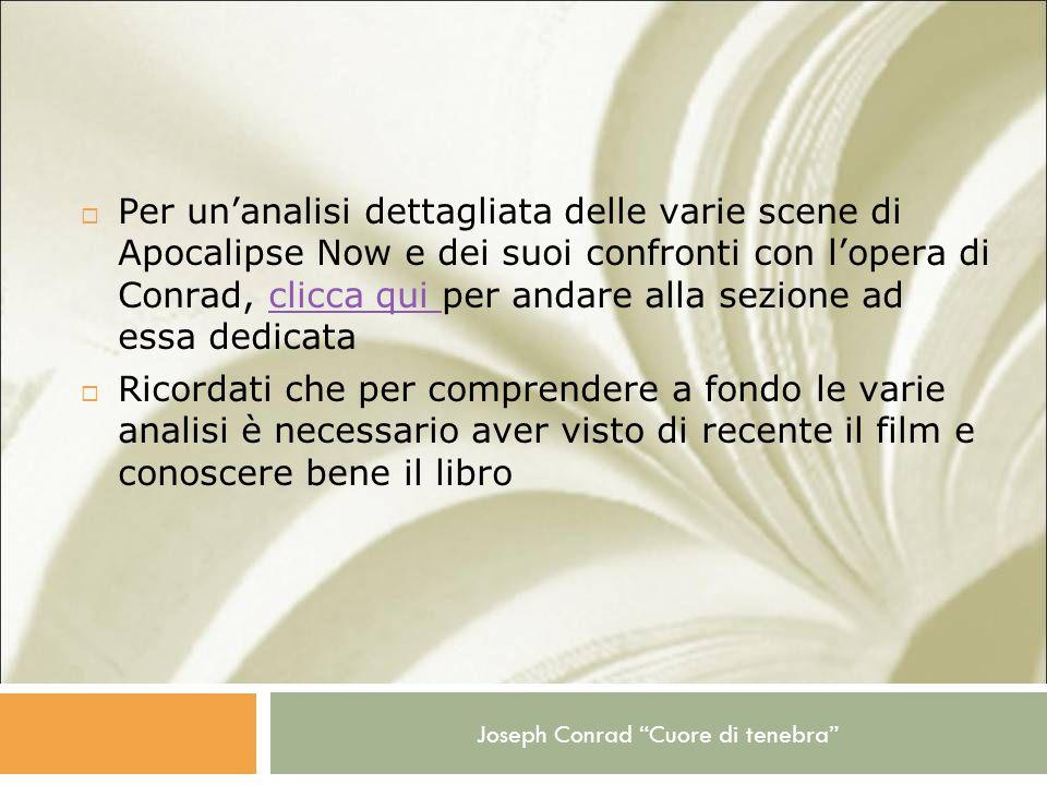 Joseph Conrad Cuore di tenebra Per unanalisi dettagliata delle varie scene di Apocalipse Now e dei suoi confronti con lopera di Conrad, clicca qui per