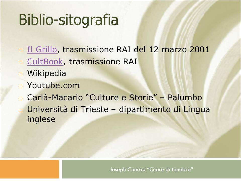 Joseph Conrad Cuore di tenebra Biblio-sitografia Il Grillo, trasmissione RAI del 12 marzo 2001 Il Grillo CultBook, trasmissione RAI CultBook Wikipedia